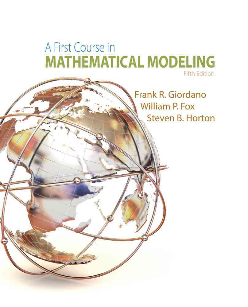 A First Course in Mathematical Modeling By Giordano, Frank R./ Fox, William P./ Horton, Steven B.