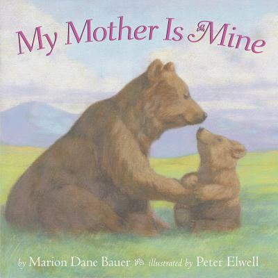 My Mother is Mine By Bauer, Marion Dane/ Elwell, Peter (ILT)